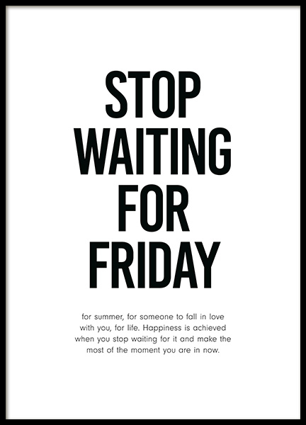 Stop Waiting for Friday Plakat i gruppen Plakater / Tekstplakater hos Desenio AB (12001)