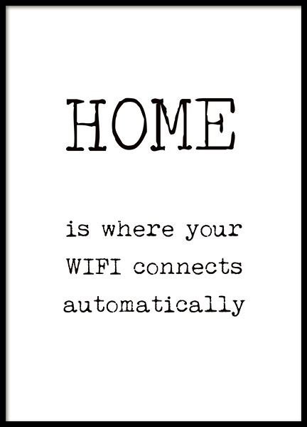 Svarthvit plakat med teksten Home is where your WIFI connects automatically.