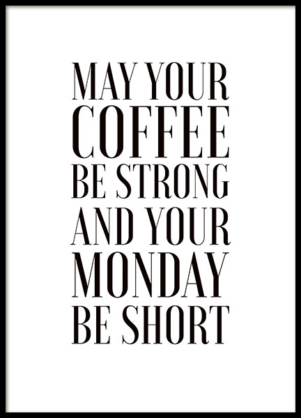 Plakat med tekst may your coffe be strong and your mondays short. God pris onlin