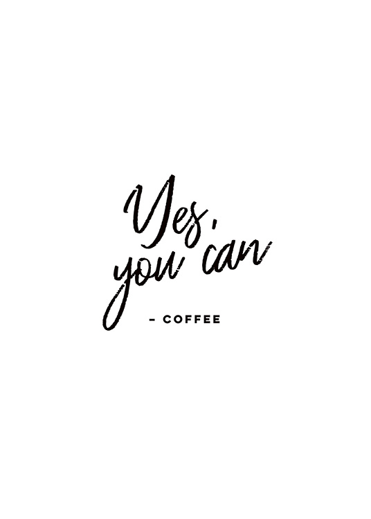 – Svarthvit tekstplakat med teksten «Yes, you can  – Coffee»