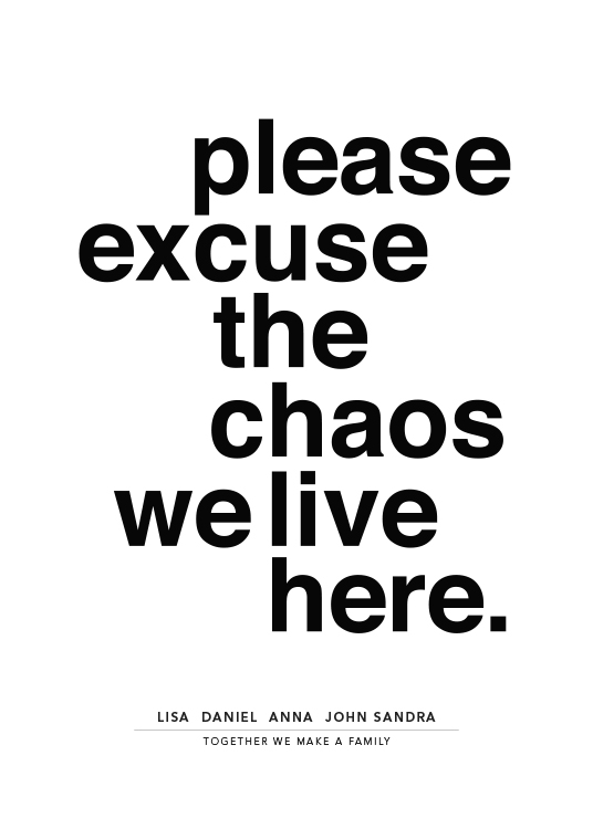 Please Excuse the Chaos Personal Plakat / Personlige posters hos Desenio AB (pp0014)